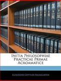 Initia Philosophiae Practicae Primae Acroamatice, Alexander Gottlieb Baumgarten, 1144487374