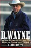 D. Wayne : The High-Rolling and Fast Times of America's Premier Horse Trainer, DeVito, Carlo, 0071387374