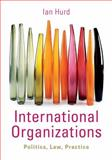 International Organizations : Politics, Law, Practice, Hurd, Ian, 0521147379
