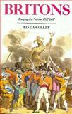 Britons : Forging the Nation, 1707-1837, Colley, Linda, 0300057377