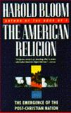 The American Religion : The Emergence of the Post-Christian Nation, Bloom, Harold, 0671867377