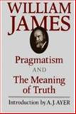 Pragmatism and the Meaning of Truth, William James, 0674697375