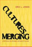 Cultures Merging : A Historic and Economic Critique of Culture, Jones, Eric L., 0691117373