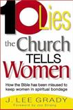 Ten Lies the Church Tells Women : How the Bible Has Been Misused to Keep Women in Spiritual Bondage, Grady, J. Lee, 0884197379