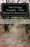 Surviving Assault - Your Road to Recovery, Charlene White-Jackson, 1480077372