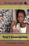 The Young Texans Series Tiny's Emancipation, Linda Johnson, 1490427376