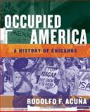 Occupied America : A History of Chicanos, Acuna, Rodolfo F. and Acuña, Rodolfo, 0321427386