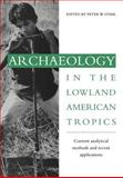 Archaeology in the Lowland American Tropics : Current Analytical Methods and Applications, , 0521027381
