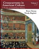 Crosscurrents in American Culture : A Reader in United States History - To 1877, Dorsey, Bruce and Register, Woody, 0618077383