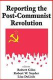 Reporting the Post-Communist Revolution 9780765807380