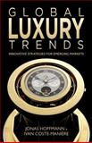 Global Luxury Trends : Innovative Strategies for Emerging Markets, Hoffmann, Jonas and Coste-Manière, Ivan, 1137287381