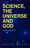 Science, the Universe and God, Keith Mayes, 1414007388