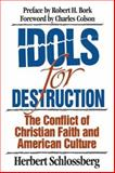 Idols for Destruction : The Conflict of Christian Faith and American Culture, Schlossberg, Herbert, 0891077383