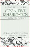 Introduction to Cognitive Rehabilitation : Theory and Practice, Sohlberg, McKay Moore and Mateer, Catherine A., 0898627389