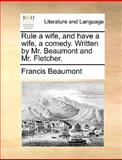 Rule a Wife, and Have a Wife, a Comedy Written by Mr Beaumont and Mr Fletcher, Francis Beaumont, 1170467385