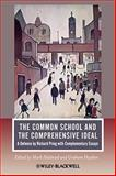 The Common School and the Comprehensive Ideal : A Defence by Richard Pring with Complementary Essays, , 1405187387