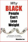 Why Black People Can't Lose Weight, Makeisha Lee, 1434347389