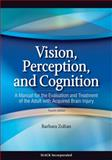 Vision, Perception, and Cognition : A Manual for the Evaluation and Treatment of the Adult with Acquired Brain Injury, Zoltan, Barbara, 1556427387