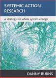 Systemic Action Research : A Strategy for Whole System Change, Burns, Danny, 1861347383