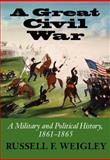A Great Civil War : A Military and Political History, 1861-1865, Weigley, Russell F., 0253337380