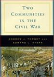 Two Communities in the Civil War : A Norton Casebook in History, Ayers, Edward L. and Torget, Andrew J., 0393927385
