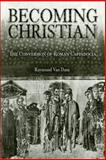 Becoming Christian : The Conversion of Roman Cappadocia, Van Dam, Raymond, 0812237382