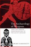 The Archaeology of Weapons : Arms and Armour from Prehistory to the Age of Chivalry, Oakeshott, Ewart, 0851157386