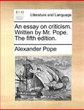 An Essay on Criticism Written by Mr Pope The, Alexander Pope, 1170387381