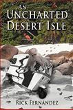 An Uncharted Desert Isle, Rick Fernandez, 1434337383