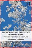 The Nordic Welfare State in Three Eras from Emancipation to Discipline, Kananen, Johannes, 1472407385