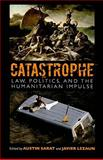 Catastrophe : Law, Politics, and the Humanitarian Impulse, Austin Sarat (ed.), Javier Lezaun (ed.), 1558497382