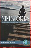 Mindworks : Becoming More Conscious in an Unconscious World, Astin, Alexander W., 1593117388