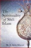 The Spirituality of Shi'i Islam : Beliefs and Practices, Amir-Moezzi, Mohammad Ali, 1845117387