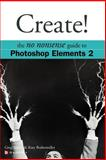Create! : The No Nonsense Guide to Photoshop Elements 2, Simsic, Greg and Bodenmiller, Kate, 0072227389