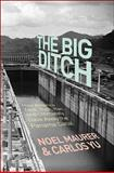 Big Ditch : How America Took, Built, Ran, and Ultimately Gave Away the Panama Canal, Maurer, Noel and Yu, Carlos, 0691147388