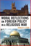 Moral Reflections on Foreign Policy in a Religious War, Stone, Ronald H., 0739127381