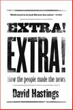 Extra! Extra! : How the People Made the News, Hastings, David, 1869407385