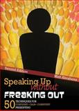 Speaking up Without Freaking Out : 50 Techniques for Confident Calm and Competent Presenting, Abrahams, Matthew, 1465237380