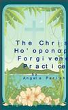 Christian Ho'oponopono Forgiveness Practice, Angela Parish, 1475207387