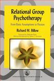 Relational Group Psychotherapy : From Basic Assumptions to Passion, Billow, Richard M., 1843107384