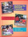Building the Primary Classroom : A Complete Guide to Teaching and Learning, Bickart, Toni S. and Jablon, Judy R., 1879537389