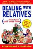 Dealing with Relatives (... Even If You Can't Stand Them) : Bringing Out the Best in Families at Their Worst, Brinkman, Rick and Kirschner, Rick, 0071377387