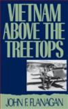 Vietnam above the Treetops : A Forward Air Controller Reports, Flanagan, John F. and Eisner, John, 0275937380