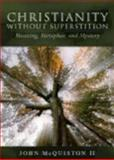 Christianity Without Superstition, John McQuiston, 0819227382