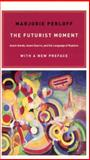The Futurist Moment : Avant-Garde, Avant Guerre, and the Language of Rupture, Perloff, Marjorie, 0226657388
