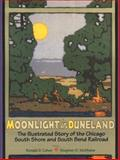 Moonlight in Duneland : The Illustrated Story of the Chicago South Shore and South Bend Railroad, Cohen, Ronald D. and McShane, Stephen G., 0253217385