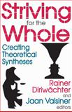 Striving for the Whole : Creating Theoretical Syntheses, , 1412807387