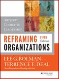 Reframing Organizations : Artistry, Choice, and Leadership, Bolman, Lee G. and Deal, Terrence E., 1118557387