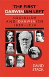 The First Darwinian Left : Socialism and Darwinism 1859-1914, Stack, David, 1873797389