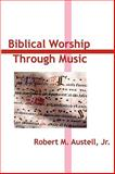 Biblical Worship through Music, Robert Austell, 0557047390